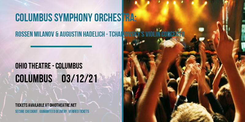 Columbus Symphony Orchestra: Rossen Milanov & Augustin Hadelich - Tchaikovsky's Violin Concerto at Ohio Theatre - Columbus